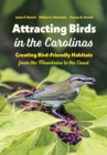 Attracting Birds in the Carolinas : Creating Bird-Friendly Habitats from the Mountains to the Coast - eBook