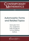 Automorphic Forms and Related Topics - Book