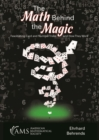 The Math Behind the Magic : Fascinating Card and Number Tricks and How They Work - Book