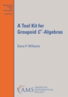 A Tool Kit for Groupoid $C^{*}$-Algebras - Book