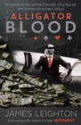 Alligator Blood : The Spectacular Rise and Fall of the High-rolling Whiz-kid who Controlled Online Poker's Billions - eBook
