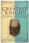 The Greatest Knight : The Remarkable Life of William Marshal, the Power behind Five English Thrones - eBook