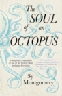 The Soul of an Octopus : A Surprising Exploration Into the Wonder of Consciousness - Book