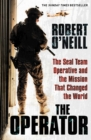 The Operator : The Seal Team Operative And The Mission That Changed The World - Book