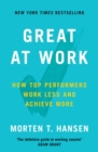 Great at Work : How Top Performers Do Less, Work Better, and Achieve More - Book