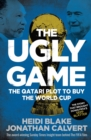 The Ugly Game : The Qatari Plot to Buy the World Cup - Book