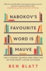 Nabokov's Favourite Word Is Mauve : The literary quirks and oddities of our most-loved authors - Book