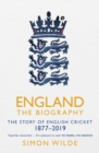 England: The Biography : The Story of English Cricket - eBook