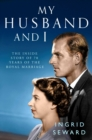 My Husband and I : The Inside Story of 70 Years of the Royal Marriage - eBook