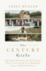 The Century Girls : The Final Word from the Women Who've Lived the Last Hundred Years of British History - Book