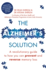 The Alzheimer's Solution : A revolutionary guide to how you can prevent and reverse memory loss - eBook