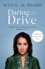 Daring to Drive : A gripping account of one woman's home-grown courage that will speak to the fighter in all of us - Book