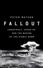 Fallout : Conspiracy, Cover-Up and the Deceitful Case for the Atom Bomb - Book