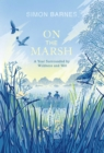 On the Marsh : A Year Surrounded by Wildness and Wet - Book