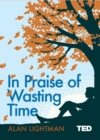 In Praise of Wasting Time - eBook