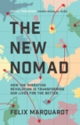 The New Nomads : How the Migration Revolution is Making the World a Better Place - Book