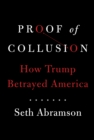 Proof of Collusion : How Trump Betrayed America - Book