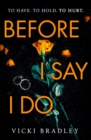 Before I Say I Do : A twisty psychological thriller that will grip you from start to finish - eBook