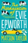 The Miseducation of Evie Epworth : The Bestselling Richard & Judy Book Club Pick - Book