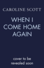 When I Come Home Again : A beautiful and heartbreaking WWI novel, based on true events - Book