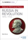 My Revision Notes: Edexcel AS/A-level History: Russia in revolution, 1894-1924 - Book