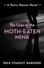 The Case of the Moth-Eaten Mink : A Perry Mason novel - eBook