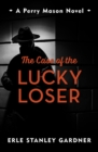 The Case of the Lucky Loser : A Perry Mason novel - eBook