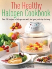 The Healthy Halogen Cookbook : Over 150 recipes to help you eat well, feel good   and stay that way - eBook