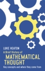 A Brief History of Mathematical Thought : Key concepts and where they come from - Book