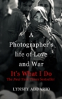 It's What I Do : A Photographer's Life of Love and War - eBook