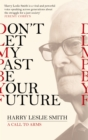 Don't Let My Past Be Your Future : A Call to Arms - eBook