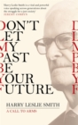 Don't Let My Past Be Your Future : A Call to Arms - Book