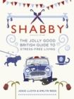 Shabby : The Jolly Good British Guide to Stress-free Living - Book