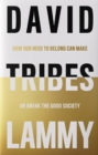 Tribes : How Our Need to Belong Can Make or Break Society - eBook