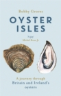 Oyster Isles : A Journey Through Britain and Ireland's Oysters - Book