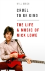 Cruel To Be Kind : The Life and Music of Nick Lowe - Book