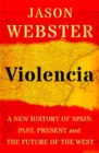 Violencia : A New History of Spain: Past, Present and the Future of the West - Book
