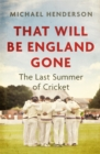 That Will Be England Gone : The Last Summer of Cricket - Book