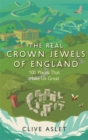 The Real Crown Jewels of England : 100 Places That Make Us Great - Book
