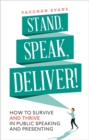 Stand, Speak, Deliver! : How to survive and thrive in public speaking and presenting - Book