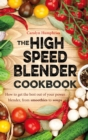 The High Speed Blender Cookbook : How to get the best out of your multi-purpose power blender, from smoothies to soups - eBook