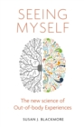 Seeing Myself : What Out-of-body Experiences Tell Us About Life, Death and the Mind - eBook