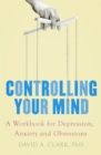 Controlling Your Mind : A Workbook for Depression, Anxiety and Obsessions - Book