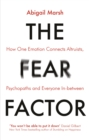 The Fear Factor : How One Emotion Connects Altruists, Psychopaths and Everyone In-Between - Book