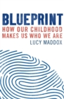 Blueprint : How our childhood makes us who we are - Book