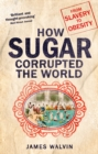 How Sugar Corrupted the World : From Slavery to Obesity - Book