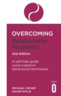 Overcoming Relationship Problems 2nd Edition : A self-help guide using cognitive behavioural techniques - Book