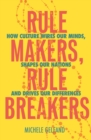 Rule Makers, Rule Breakers : How Culture Wires Our Minds, Shapes Our Nations, and Drives Our Differences - eBook