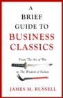 A Brief Guide to Business Classics : From The Art of War to The Wisdom of Failure - eBook