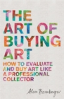 The Art of Buying Art : How to evaluate and buy art like a professional collector - Book